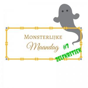 Monsterlijke maandag: Zelfkritiek